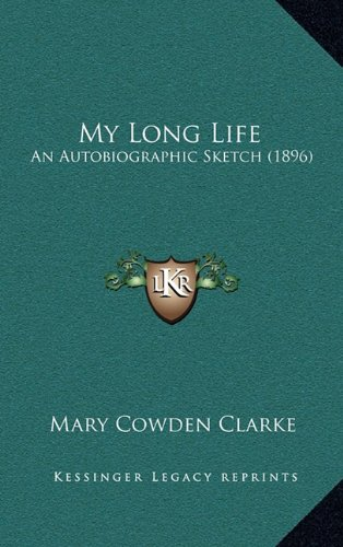 My Long Life: An Autobiographic Sketch (1896) (1164313584) by Mary Cowden Clarke