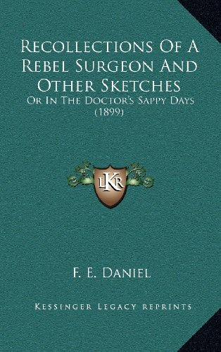 9781164313830: Recollections Of A Rebel Surgeon And Other Sketches: Or In The Doctor's Sappy Days (1899)