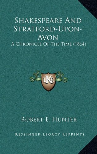 Shakespeare And Stratford-Upon-Avon: A Chronicle Of The Time (1864) (9781164314745) by Robert E. Hunter