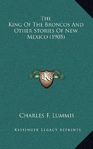 9781164315193: The King Of The Broncos And Other Stories Of New Mexico (1905)