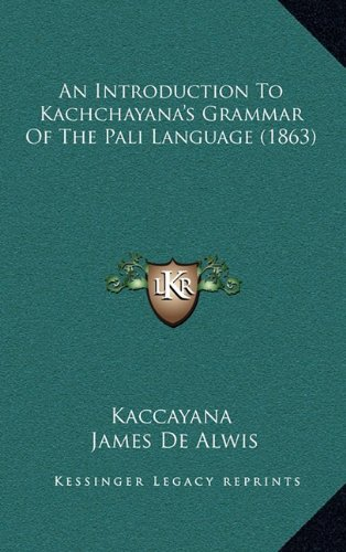 9781164321873: An Introduction To Kachchayana's Grammar Of The Pali Language (1863)