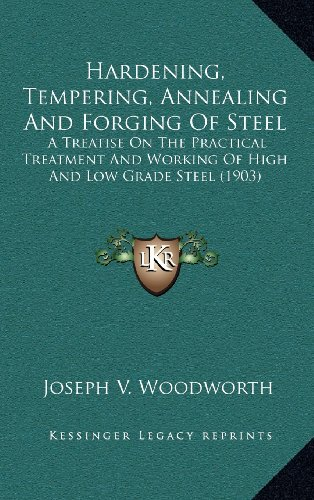 9781164322504: Hardening, Tempering, Annealing And Forging Of Steel: A Treatise On The Practical Treatment And Working Of High And Low Grade Steel (1903)