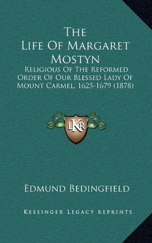 9781164322818: The Life Of Margaret Mostyn: Religious Of The Reformed Order Of Our Blessed Lady Of Mount Carmel, 1625-1679 (1878)