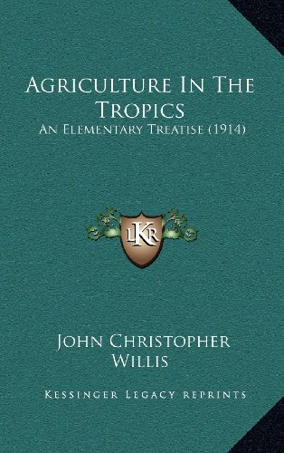 9781164323167: Agriculture In The Tropics: An Elementary Treatise (1914)