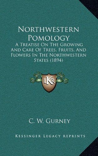 9781164327264: Northwestern Pomology: A Treatise On The Growing And Care Of Trees, Fruits, And Flowers In The Northwestern States (1894)