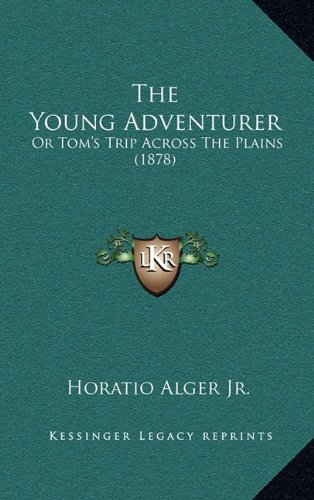 9781164327332: The Young Adventurer: Or Tom's Trip Across The Plains (1878)