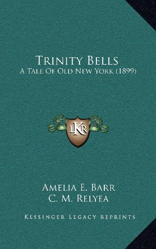 9781164328780: Trinity Bells: A Tale Of Old New York (1899)