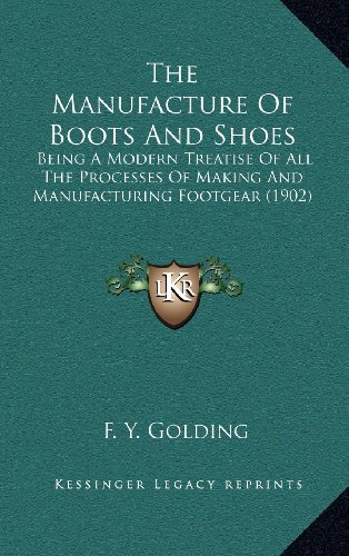 9781164330349: The Manufacture Of Boots And Shoes: Being A Modern Treatise Of All The Processes Of Making And Manufacturing Footgear (1902)