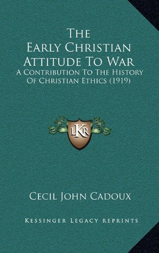 9781164330691: The Early Christian Attitude To War: A Contribution To The History Of Christian Ethics (1919)
