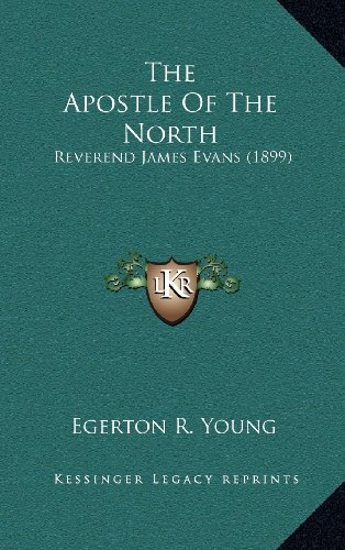 9781164330905: The Apostle Of The North: Reverend James Evans (1899)