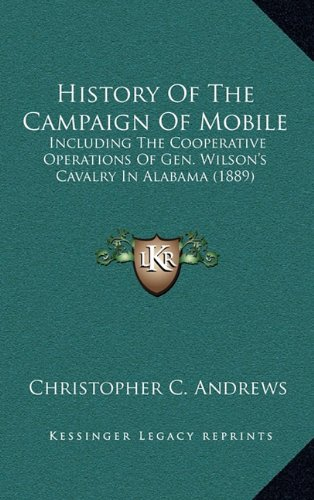 9781164331438: History Of The Campaign Of Mobile: Including The Cooperative Operations Of Gen. Wilson's Cavalry In Alabama (1889)