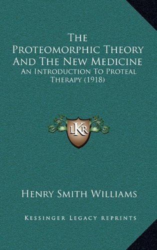 9781164331735: The Proteomorphic Theory And The New Medicine: An Introduction To Proteal Therapy (1918)
