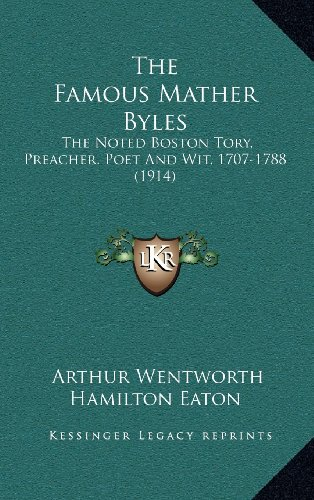 9781164331780: The Famous Mather Byles: The Noted Boston Tory, Preacher, Poet And Wit, 1707-1788 (1914)