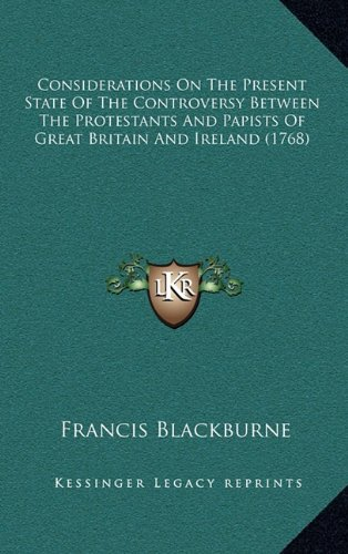 9781164333685: Considerations On The Present State Of The Controversy Between The Protestants And Papists Of Great Britain And Ireland (1768)