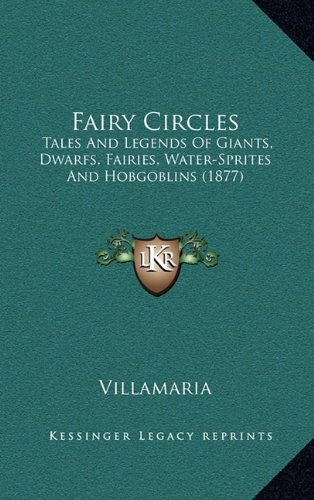 9781164334859: Fairy Circles: Tales And Legends Of Giants, Dwarfs, Fairies, Water-Sprites And Hobgoblins (1877)
