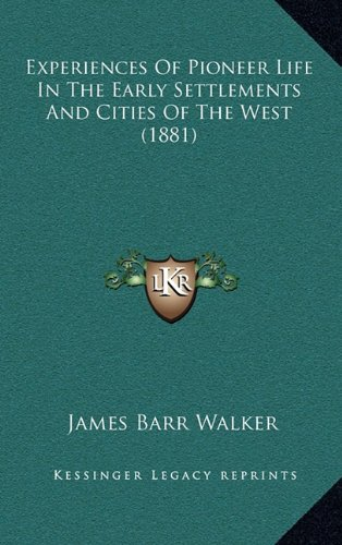 9781164335504: Experiences Of Pioneer Life In The Early Settlements And Cities Of The West (1881)