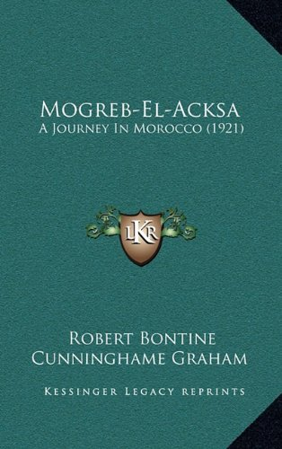 9781164337379: Mogreb-El-Acksa: A Journey in Morocco (1921)