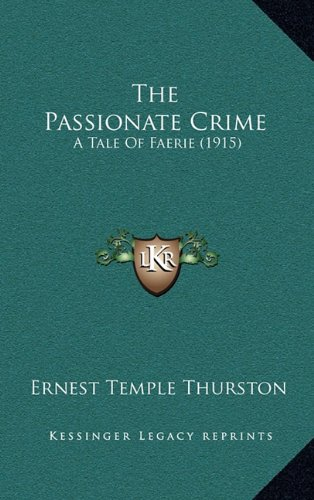 9781164338680: The Passionate Crime: A Tale Of Faerie (1915)