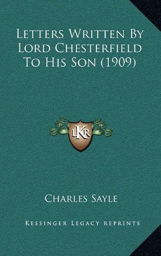 9781164340690: Letters Written By Lord Chesterfield To His Son (1909)