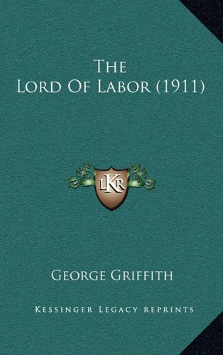 9781164340898: The Lord Of Labor (1911)
