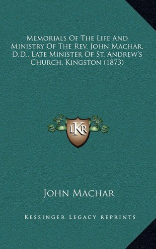 9781164341048: Memorials of the Life and Ministry of the REV. John Machar, D.D., Late Minister of St. Andrew's Church, Kingston (1873)
