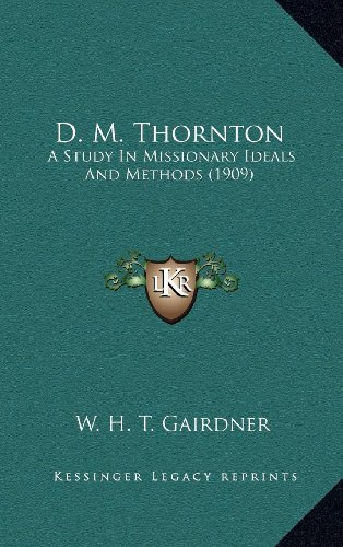 9781164341598: D. M. Thornton: A Study In Missionary Ideals And Methods (1909)