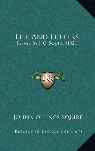 9781164341796: Life And Letters: Essays By J. C. Squire (1921)