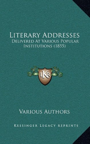 9781164342960: Literary Addresses: Delivered At Various Popular Institutions (1855)