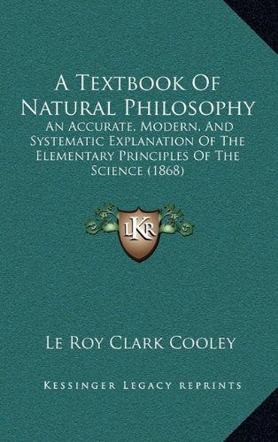 9781164343783: A Textbook Of Natural Philosophy: An Accurate, Modern, And Systematic Explanation Of The Elementary Principles Of The Science (1868)