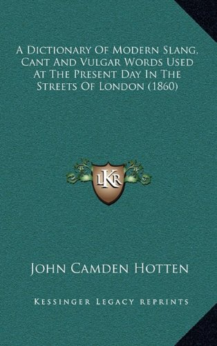 9781164343998: A Dictionary Of Modern Slang, Cant And Vulgar Words Used At The Present Day In The Streets Of London (1860)