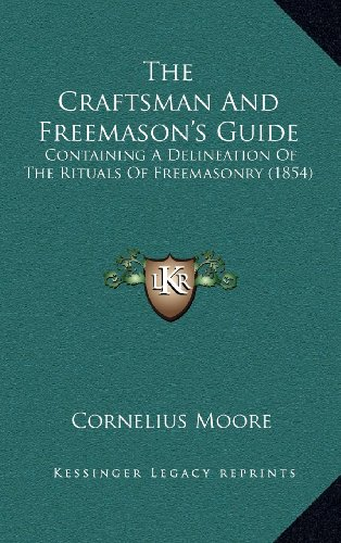 9781164344483: The Craftsman And Freemason's Guide: Containing A Delineation Of The Rituals Of Freemasonry (1854)