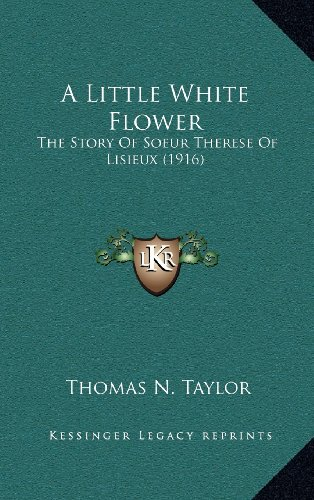 9781164345350: A Little White Flower: The Story Of Soeur Therese Of Lisieux (1916)