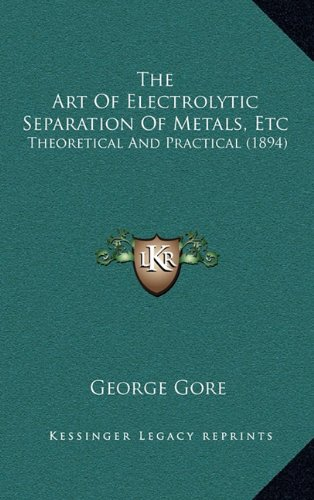 9781164346005: The Art Of Electrolytic Separation Of Metals, Etc: Theoretical And Practical (1894)