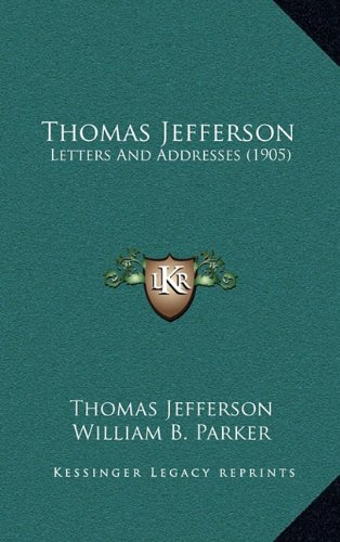 9781164347934: Thomas Jefferson: Letters and Addresses (1905) (Kessinger Legacy Reprints)