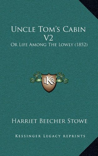 Uncle Tom's Cabin V2: Or Life Among The Lowly (1852) (1164352989) by Stowe, Harriet Beecher