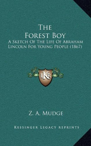 9781164353720: The Forest Boy: A Sketch Of The Life Of Abraham Lincoln For Young People (1867)