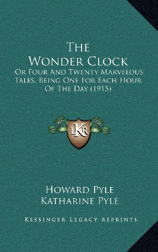 9781164354802: The Wonder Clock: Or Four And Twenty Marvelous Tales, Being One For Each Hour Of The Day (1915)