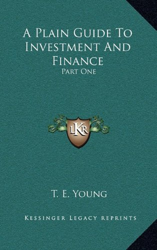 9781164355267: A Plain Guide To Investment And Finance: Part One: Hints To Investors; Part Two: An Exposition Of Finance (1919)