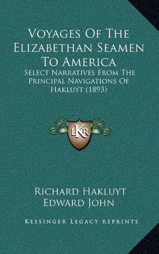 Voyages Of The Elizabethan Seamen To America: Select Narratives From The Principal Navigations Of Hakluyt (1893) (9781164356998) by Richard Hakluyt; Edward John
