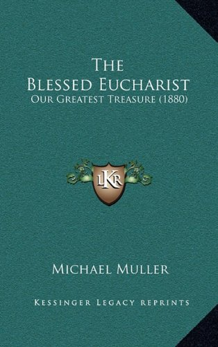 9781164357636: The Blessed Eucharist: Our Greatest Treasure (1880)