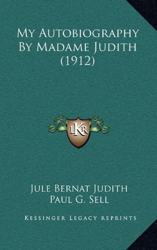 9781164358923: My Autobiography By Madame Judith (1912)