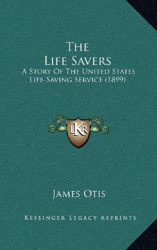 9781164359401: The Life Savers: A Story Of The United States Life-Saving Service (1899)