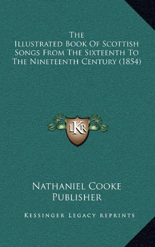9781164359890: The Illustrated Book Of Scottish Songs From The Sixteenth To The Nineteenth Century (1854)