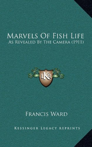 9781164360056: Marvels Of Fish Life: As Revealed By The Camera (1911)
