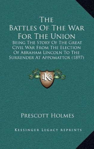 9781164360919: The Battles of the War for the Union: Being the Story of the Great Civil War from the Election of Abraham Lincoln to the Surrender at Appomattox (1897