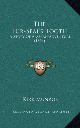 9781164362104: The Fur-Seal's Tooth: A Story Of Alaskan Adventure (1894)
