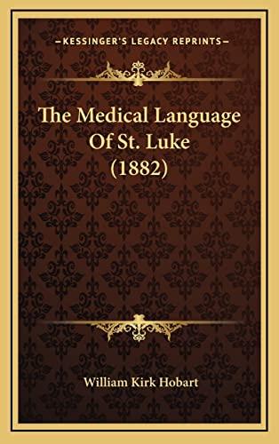 9781164362401: The Medical Language Of St. Luke (1882)