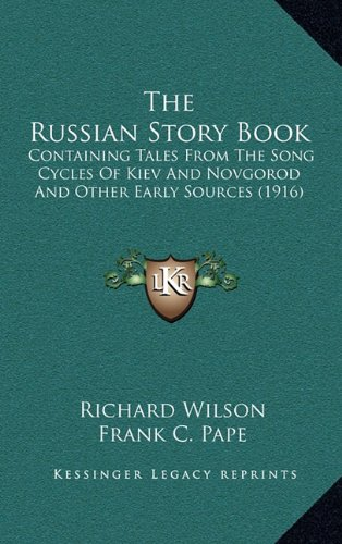 9781164362968: The Russian Story Book: Containing Tales From The Song Cycles Of Kiev And Novgorod And Other Early Sources (1916)