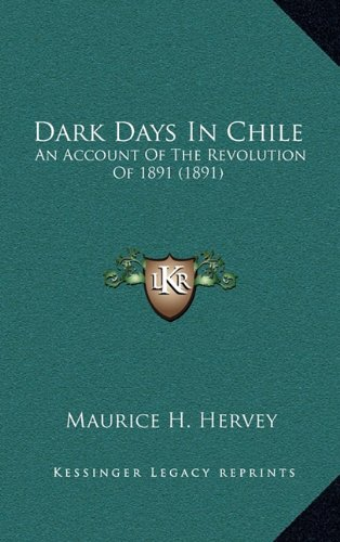 9781164363415: Dark Days In Chile: An Account Of The Revolution Of 1891 (1891)