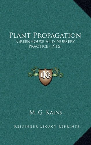 9781164363484: Plant Propagation: Greenhouse And Nursery Practice (1916)